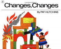 Changes, Changes (Aladdin Picture Books) - Pat Hutchins