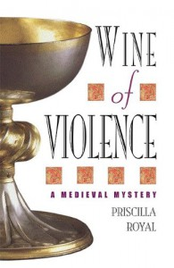 Wine of Violence: A Medieval Mystery (Medieval Mysteries (Poisoned Pen Paperback)) - Priscilla Royal
