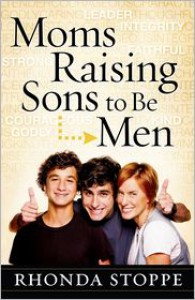 Moms Raising Sons to Be Men - Rhonda Stoppe