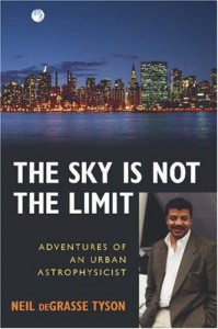 The Sky is Not the Limit: Adventures of an Urban Astrophysicist - Neil deGrasse Tyson