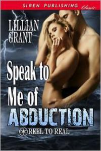 Speak to Me of Abduction - Lillian  Grant