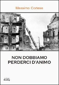 Non dobbiamo perderci d'animo - Massimo Cortese