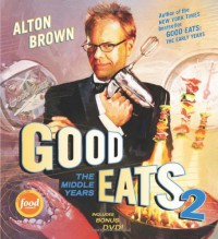 Good Eats: The Middle Years - Alton Brown