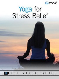Yoga for Stress Relief: The Video Guide - Dr. Vook