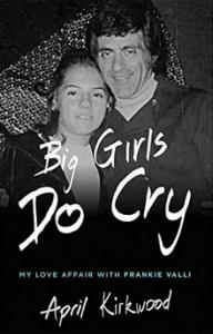 Big Girls Do Cry: My Love Affair with Frankie Valli - April Kirkwood