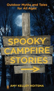 Spooky Campfire Stories, 2nd: Outdoor Myths and Tales for All Ages - Amy Kelley Hoitsma, Amy Kelley Hoitsma
