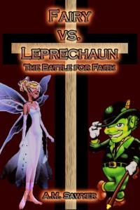 Fairy vs Leprechaun: The Battle for Faith - A.M. Sawyer