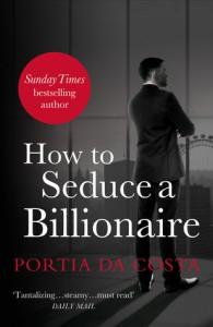 How to Seduce a Billionaire - Portia Da Costa