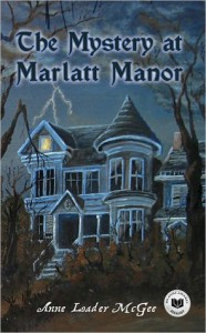 The Mystery at Marlatt Manor (Book One) - Anne Loader McGee