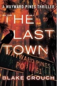 The Last Town (The Wayward Pines Trilogy Book 3) by Crouch, Blake (2014) Paperback - Blake Crouch