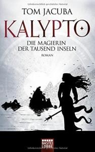 KALYPTO - Die Magierin der Tausend Inseln: Roman. Band 2 (Fantasy. Bastei Lübbe Taschenbücher) - Tom Jacuba