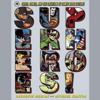 Superheroes!: Capes, Cowls, and the Creation of Comic Book Culture - Laurence Maslon