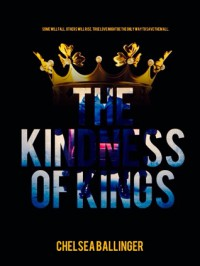 The Kindness of Kings - Chelsea Ballinger