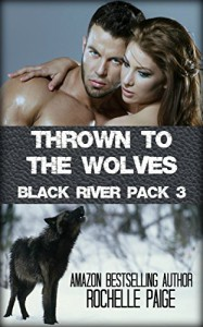 Thrown to the Wolves (Black River Pack Book 3) - Rochelle Paige