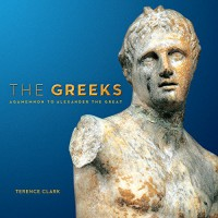 The Greeks: Agamemnon to Alexander the Great (Souvenir Catalogue series, 10 ISSN 2291-6385) - Terence Clark