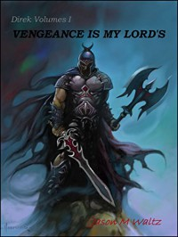 Vengeance is My Lord's: Tales of Direk, Lord of Vengeance (Direk Volumes Book 1) - Jason M Waltz