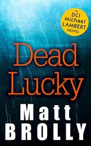 Dead Lucky (DCI Michael Lambert, Book 2) - Matt Brolly