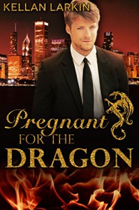 Pregnant for the Dragon - Kellan Larkin