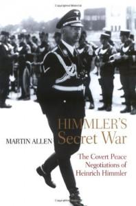 Himmler's Secret War: The Covert Peace Negotiations of Heinrich Himmler - Martin Allen
