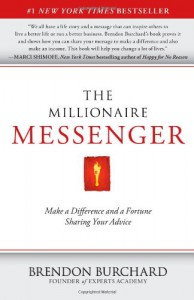 The Millionaire Messenger: Make a Difference and a Fortune Sharing Your Advice - Brendon Burchard