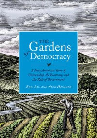 The Gardens of Democracy: A New American Story of Citizenship, the Economy, and the Role of Government - 'Eric Liu',  'Nick Hanauer'