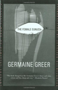 The Female Eunuch - Germaine Greer, Jennifer Baumgardner