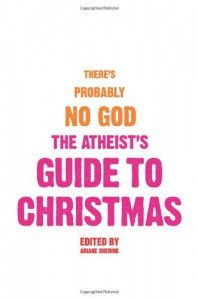 There's Probably No God: the Atheists' Guide to Christmas - Ariane Sherine