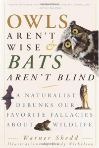 Owls Aren't Wise & Bats Aren't Blind: A Naturalist Debunks Our Favorite Fallacies About Wildlife - Warner Shedd, Trudy Nicholson