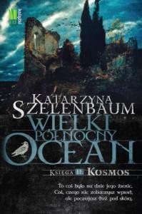 Wielki Północny Ocean. Kosmos - Katarzyna Szelenbaum