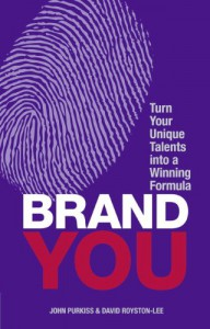 Brand You: Turn Your Unique Talents into a Winning Formula - John Purkiss;David Royston-Lee