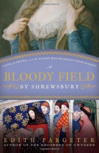 A Bloody Field by Shrewsbury: A King, a Prince, and the Knight Who Betrayed Their Dynasty - Edith Pargeter