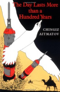 The Day Lasts More Than a Hundred Years - Chingiz Aitmatov