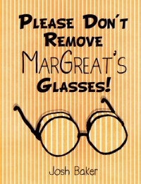 Please Don't Remove MarGreat's Glasses! - Josh Baker