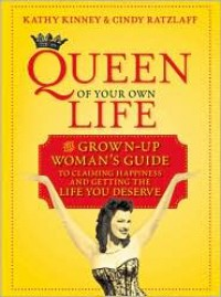 Queen of Your Own Life: The Grown-Up Woman's Guide to Claiming Happiness and Getting the Life You Deserve - Kathy Kinney, Cindy Ratzlaff