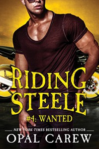 Riding Steele #4: Wanted (Ready to Ride) - Opal Carew