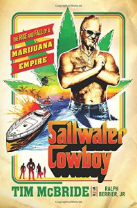 Saltwater Cowboy: The Rise and Fall of a Marijuana Empire - Tim McBride, Jr. Ralph Berrier