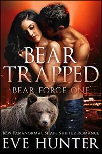 Bear Trapped: BBW Paranormal Shape Shifter Romance (Bear Force Book 1) - Eve Hunter