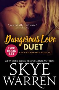 Dangerous Love Duet: A Bad Boy Romance Boxed Set - Skye Warren