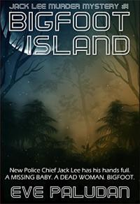Bigfoot Island (Jack Lee Murder Mystery #1) - Eve Paludan
