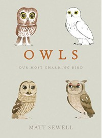 Owls: Our Most Charming Bird - Matt Sewell