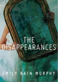 The Disappearances - Emily Bain Murphy