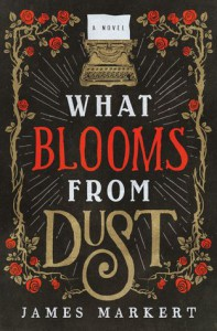 What Blooms From Dust - James Markert