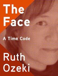 The Face: A Time Code (Kindle Single) - Ruth Ozeki