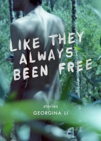 Like They Always Been Free - Georgina Li