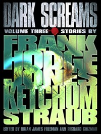 Dark Screams: Volume Three - Peter Straub, Jack Ketchum, Jacquelyn Frank, Brian James Freeman, Richard Chizmar