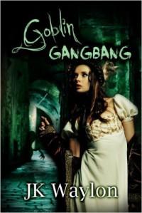 Goblin Gangbang - J.K. Waylon