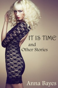 It Is Time and Other Stories - Anna Bayes