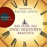 Das Jahr, das zwei Sekunden brauchte - Argon Verlag, Wanja Mues, Rachel Joyce
