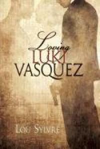 Loving Luki Vasquez - Lou Sylvre