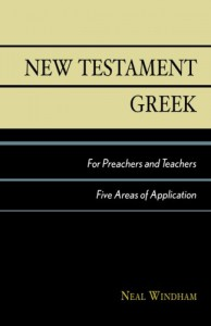 New Testament Greek for Preachers and Teachers: Five Areas of Application - Neal Windham